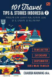 Cover 101 Travel Tips & Stories: Indonesia 2 oleh Claudia Kaunang