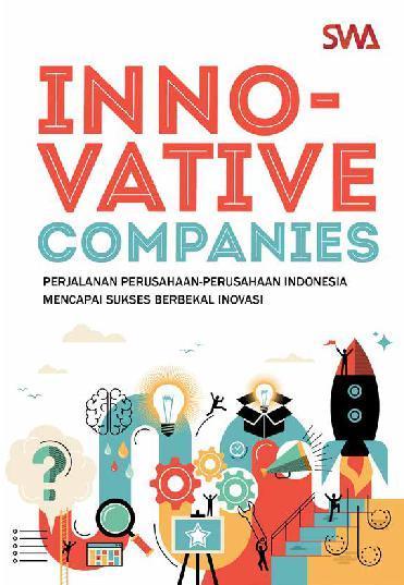 Buku Digital Innovative Companies : Perjalanan Perusahaan-perusahaan Indonesia Mencapai Sukses Berbekal Inovasi oleh SWASEMBADA MEDIA BISNIS