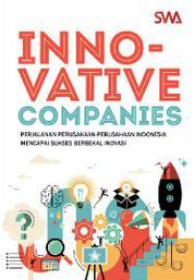Cover Innovative Companies : Perjalanan Perusahaan-perusahaan Indonesia Mencapai Sukses Berbekal Inovasi oleh