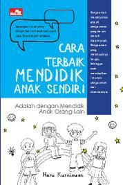 Cara Terbaik Mendidik Anak Sendiri by Heru Kurniawan Cover