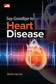 Cover Say Goodbye to Heart Disease oleh