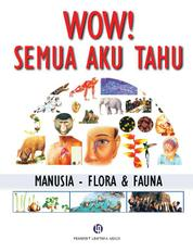 Wow! Semua Aku Tahu: Manusia - Flora & Fauna by Michael Andin Cover