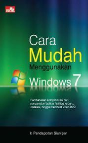 CARA MUDAH MENGGUNAKAN WINDOWS 7 by Ir. Pandapotan Sianipar Cover