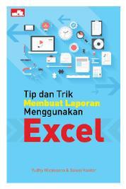 Cover Tip dan Trik Membuat Laporan Menggunakan Excel oleh