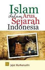 Cover Islam Dalam Arus Sejarah Indonesia oleh Jajat Burhanudin