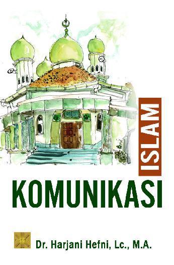 Buku Digital Komunikasi Islam oleh Dr. Harjani Hefni, Lc., M.A.