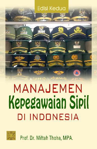 Buku Digital Manajemen Kepegawaian Sipil di Indonesia oleh Prof. Dr. Miftah Thoha, MPA