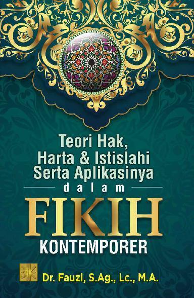 Buku Digital Teori hak, harta & isitilahi serta aplikasinya dalam fikih kontemporer oleh Dr. Fauzi, S.Ag., Lc., M.A.