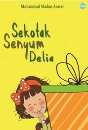 Cover Sekotak Senyum Delia oleh Muhammad Madun Anwar