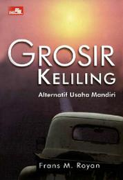 Grosir Keliling (Alternatif Usaha Mandiri) by Frans M. Royan Cover