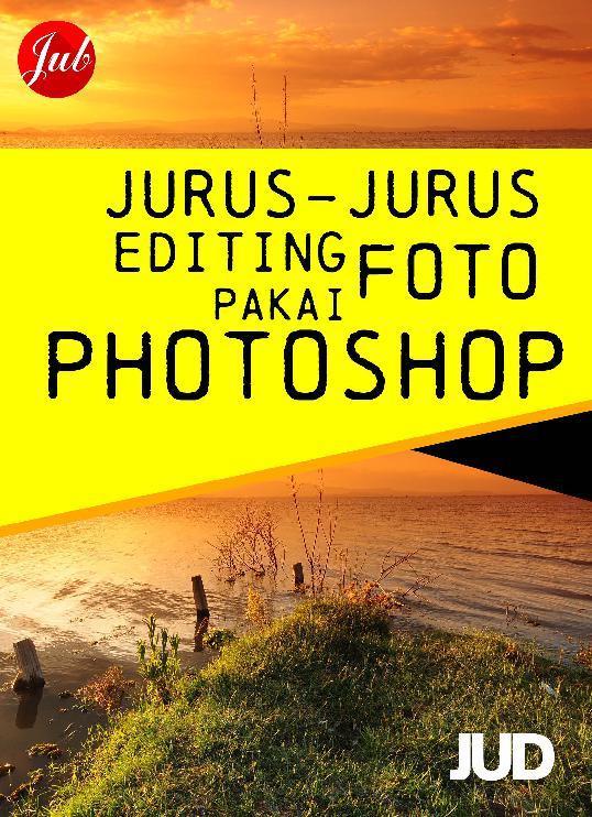 Buku Digital Jurus-Jurus Editing Foto Pakai Photoshop oleh JUD - Jubilee Digital