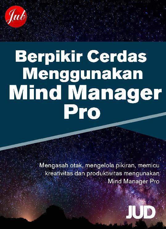 Buku Digital Berpikir Cerdas Menggunakan Mind Manager Pro oleh JUD - Jubilee Digital