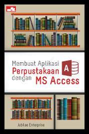 Cover Membuat Aplikasi Perpustakaan dengan MS Access oleh