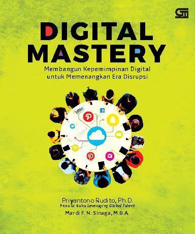 Buku Digital Digital Mastery, Membangun Kepemimpinan Digital untuk Memenangkan Era Disrupsi oleh Priyantono Rudito, Ph.D. dan Mardi F.N. Sinaga, M.B.A.