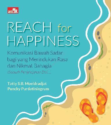 Buku Digital REACH FOR HAPPINESS Komunikasi Bawah Sadar bagi yang Merindukan Rasa Nikmat dan Bahagia (Sebuah penjelajahan diri...) oleh Puncky Purdatiningrum & Tatty S.B. Moeldradjat