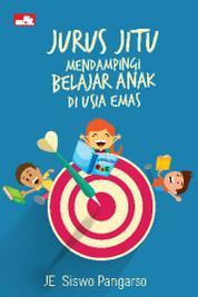 Cover Jurus Jitu Mendampingi Belajar Anak di Usia Emas oleh JE Siswo Pangarso