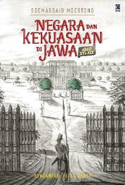 Negara dan Kekuasaan di Jawa Abad XVI-XIX by Soemarsaid Moertono Cover