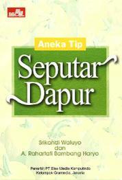 Cover Aneka Tip Seputar Dapur oleh Srikandi Waluyo dan A. Rahartati Bambang Haryo