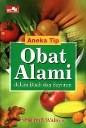 Cover Aneka Tip Obat Alami dalam Buah dan Sayur oleh Srikandi Waluyo