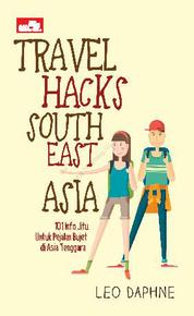Cover TRAVEL HACKS SOUTH EAST ASIA oleh Leo Daphne