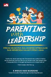 Cover PARENTING WITH LEADERSHIP Peran Orangtua dalam Mengoptimalkan dan Memberdayakan Potensi Anak oleh E. Widijo Hari Murdoko