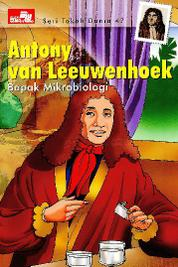 Cover Seri Tokoh Dunia 47: Antony Van Leeuwenhoek (Bapak Mikrobiologi) oleh