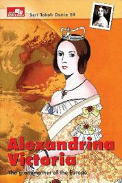 Cover Seri Tokoh Dunia 59: Alexandrina Victoria (The Grandmother of the Europe) oleh