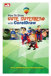 How To Draw Cute Superhero With Coreldraw by Derry Iswidharmanjaya & Beranda Agency Cover