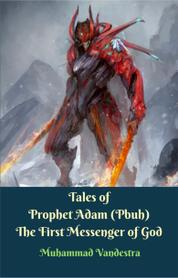 Cover Tales of Prophet Adam (Pbuh) The First Messenger of God oleh Muhammad Vandestra