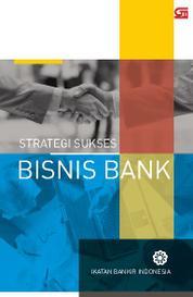 Cover Strategi Sukses Bisnis Bank (Cover Baru) oleh Ikatan Bankir Indonesia