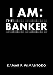 Cover I AM: THE BANKER oleh Damar P. Wimantoko