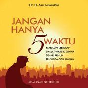 Cover Jangan Hanya Lima Waktu oleh Dr. Hamzah Halim, S.H., M.H.