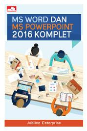 MS Word dan MS PowerPoint 2016 Komplet by Jubilee Enterprise Cover