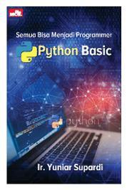 Cover Semua Bisa Menjadi Programmer Python Basic oleh Ir. Yuniar Supardi