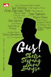 Cover Gus! Sketsa Seorang Guru Bangsa di Mata Para Sahabatnya oleh Alamsyah M Dja'far
