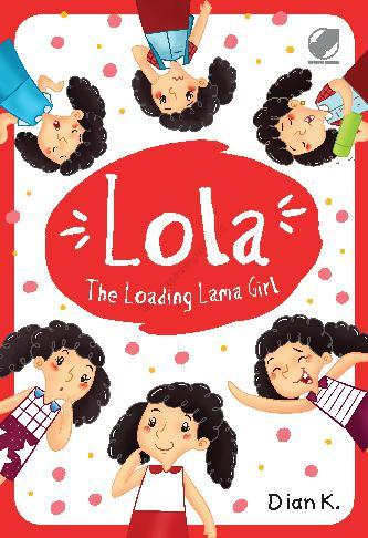 Buku Digital Lola The Loading Lama Girl oleh Dian Kristiani