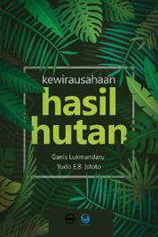 Kewirausahaan Hasil Hutan by Ganis Lukmandaru dan Yudo E.B. Istoto Cover