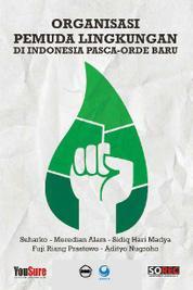 Organisasi Pemuda Lingkungan Di Indonesia Pasca-Orde Baru by Suharko, Meredian Alam, Sidiq Hari Madya, Fuji Riang Prastowo, Adityo Nugroho Cover