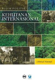 Rejim Politik Kehutanan Internasional by Ahmad Maryudi Cover