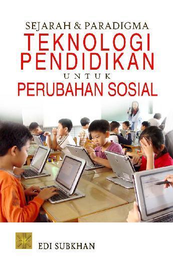 Buku Digital Sejarah dan Paradigma Teknologi Pendidikan untuk Perubahan Sosial oleh Edi Subkhan