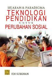 Sejarah dan Paradigma Teknologi Pendidikan untuk Perubahan Sosial by Edi Subkhan Cover