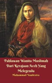 Pahlawan Wanita Muslimah Dari Kerajaan Aceh Yang Melegenda by Muhammad Vandestra Cover