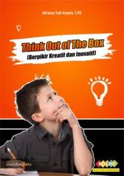 Cover THINK OUT OF THE BOX (BERPIKIR KREATIF DAN INOVATIF) oleh ADRIANUS YUDI ARYANTO, S.Pd