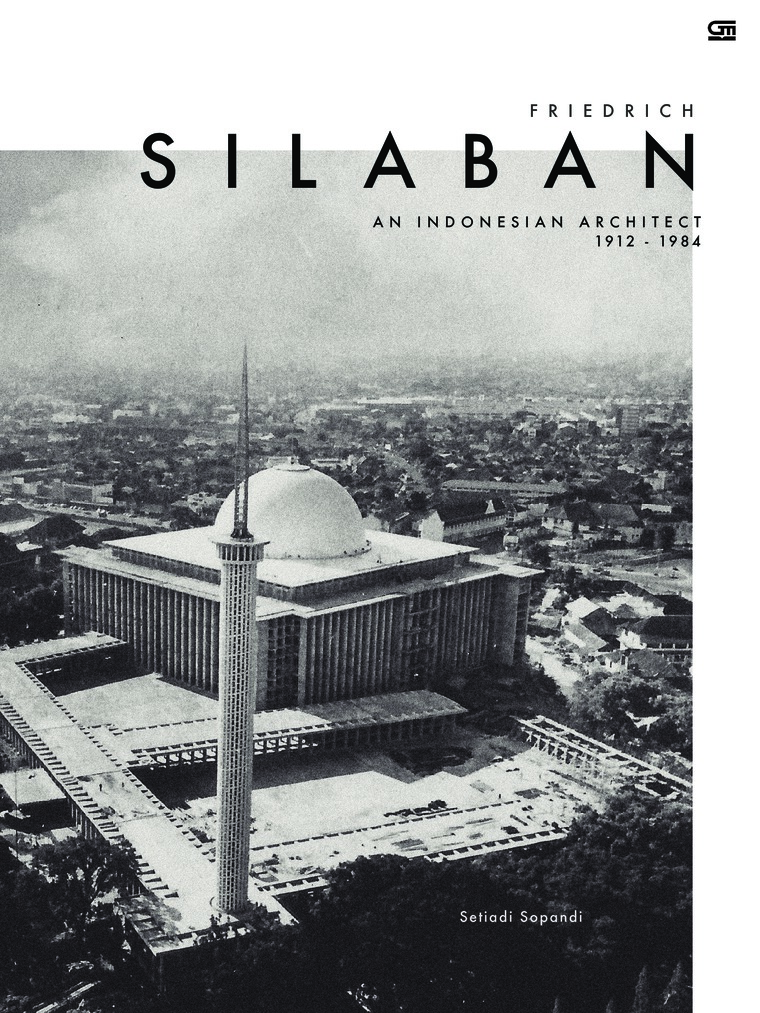 Friedrich Silaban, An Indonesian Architect 1921 - 1984 by Setiadi Sopandi Digital Book