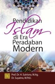 Cover Pendidikan Islam di Era Peradaban Modern oleh Prof. Dr. H. Sutrisno, M.Ag.
