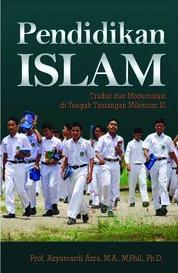 Cover Pendidikan Islam: Tradisi dan Modernisasi di tengah Tantangan Milenium III oleh Prof. Dr. Azyumardi Azra, M.A