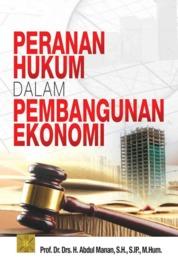 Peranan Hukum dalam Pembangunan Ekonomi by Prof. DR. Abdul Manan, SH., S.IP., M.Hum. Cover