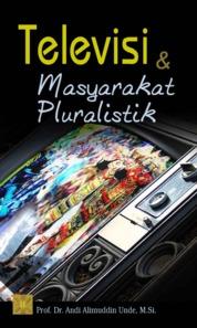 Cover Televisi & Masyarakat Pluralistik oleh Prof. DR. Andi Alimuddin UNDE, M.Si.
