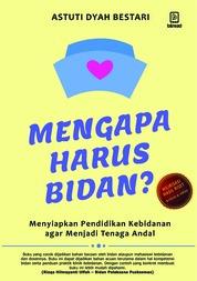 Cover Mengapa Harus Bidan oleh Astuti Dyah Bestari