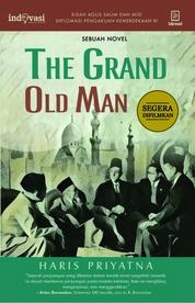 Cover The Grand Old Man - Kisah Agus Salim dan Misi Diplomatik Pengakuan Kemerdekaan RI oleh Haris Priyatna